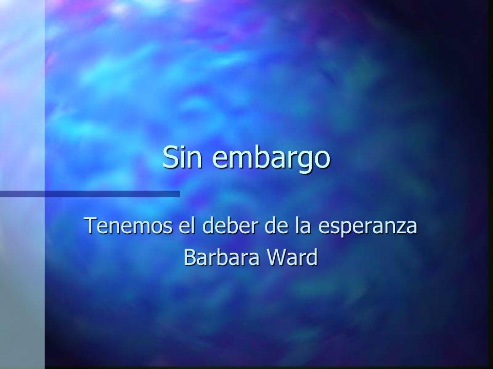 Tenemos el deber de la esperanza Barbara Ward