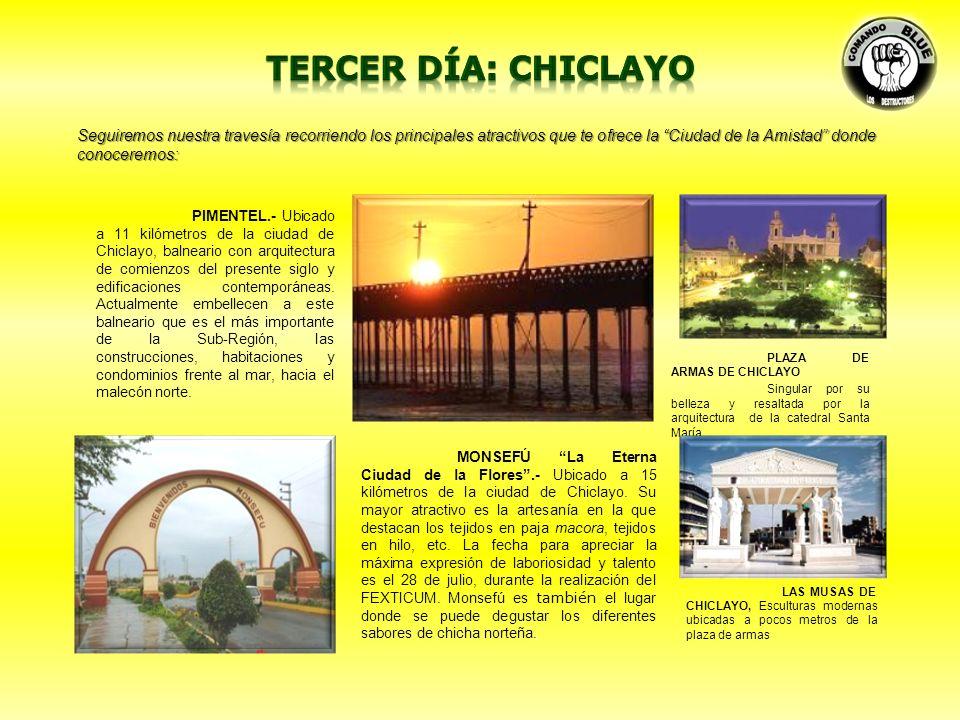 tercer día: chiclayo Seguiremos nuestra travesía recorriendo los principales atractivos que te ofrece la Ciudad de la Amistad donde conoceremos: