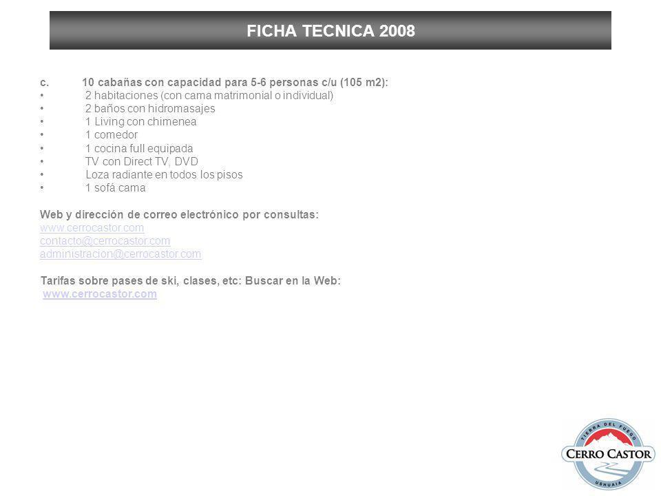 FICHA TECNICA 2008 10 cabañas con capacidad para 5-6 personas c/u (105 m2): 2 habitaciones (con cama matrimonial o individual)