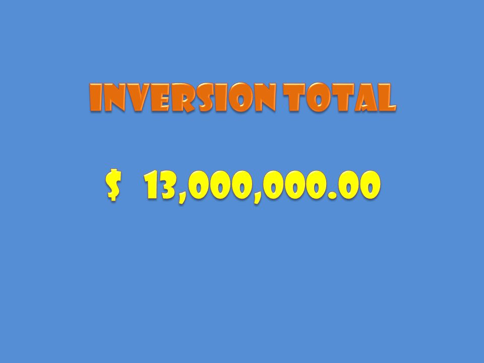 INVERSION TOTAL $ 13,000,000.00