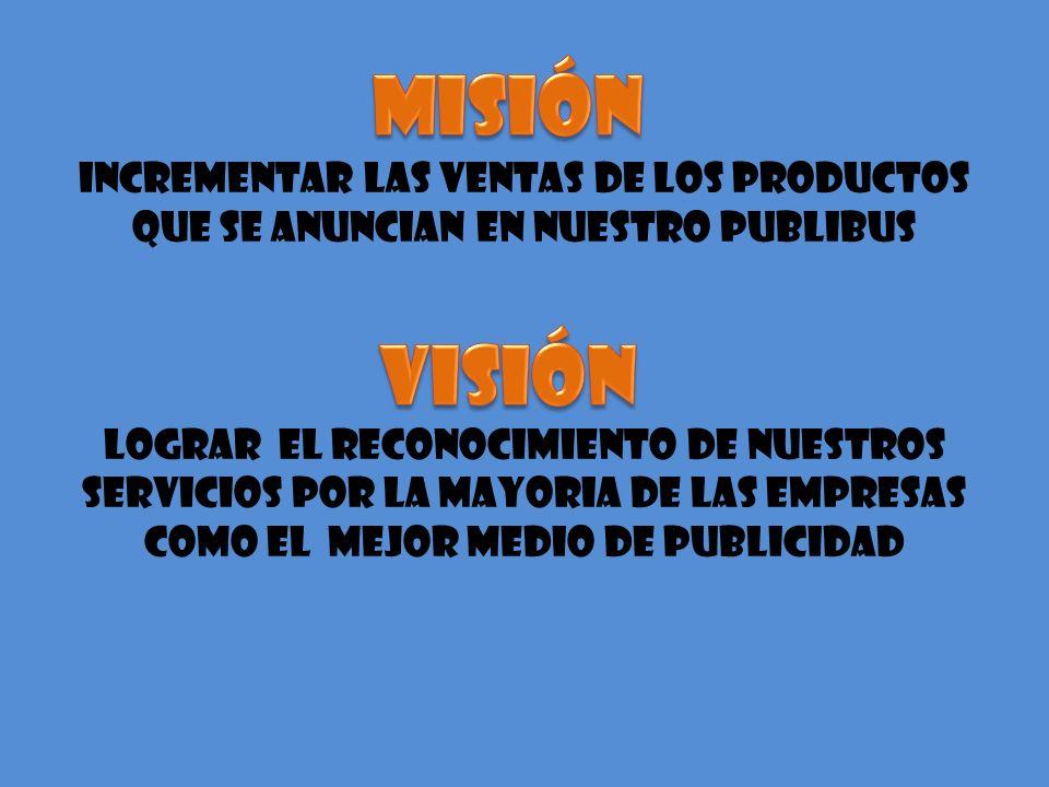 MISIÓN INCREMENTAR LAS VENTAS DE LOS PRODUCTOS QUE SE ANUNCIAN EN NUESTRO PUBLIBUS.