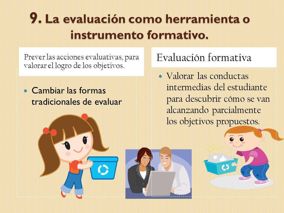 9. La evaluación como herramienta o instrumento formativo.