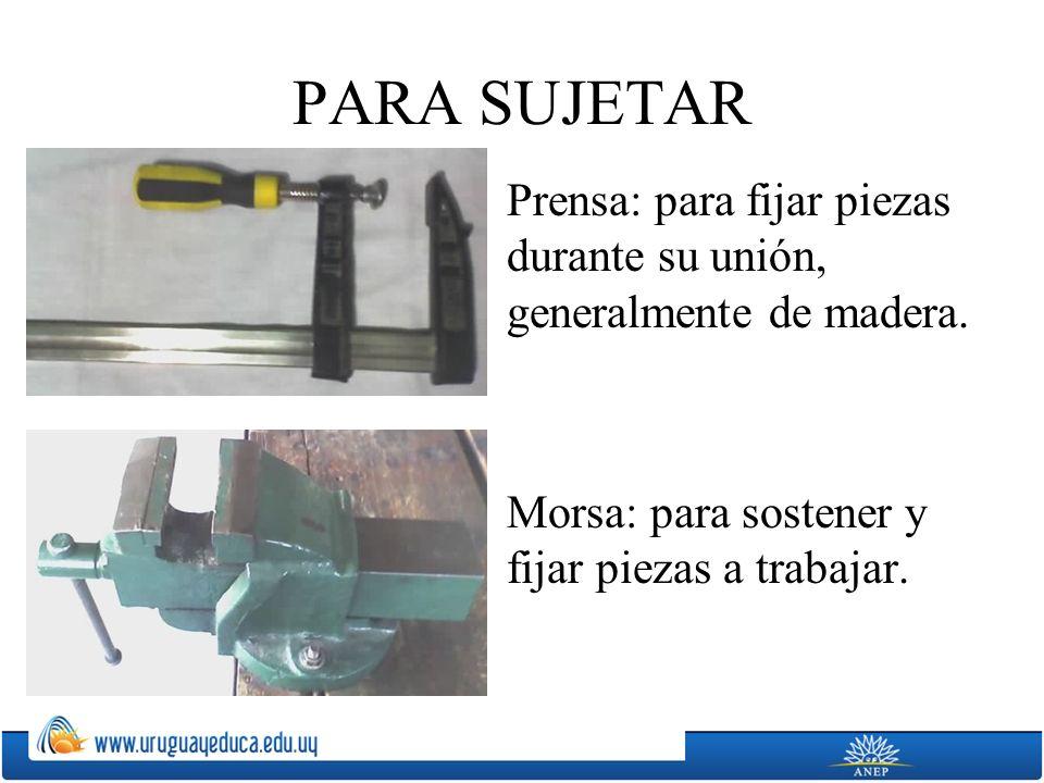 PARA SUJETAR Prensa: para fijar piezas durante su unión, generalmente de madera.