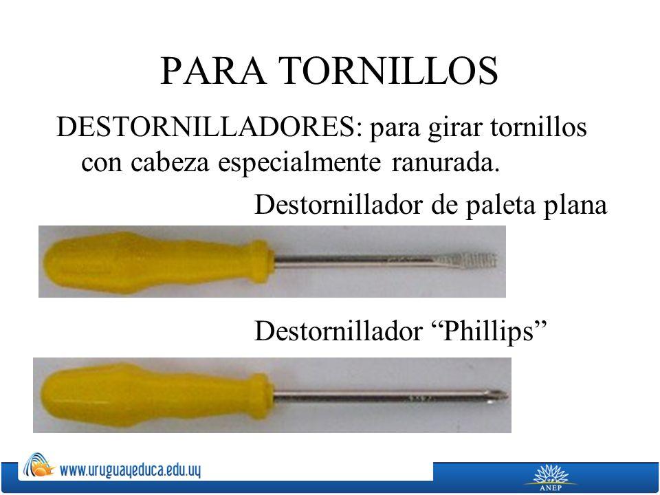 PARA TORNILLOS DESTORNILLADORES: para girar tornillos con cabeza especialmente ranurada. Destornillador de paleta plana.