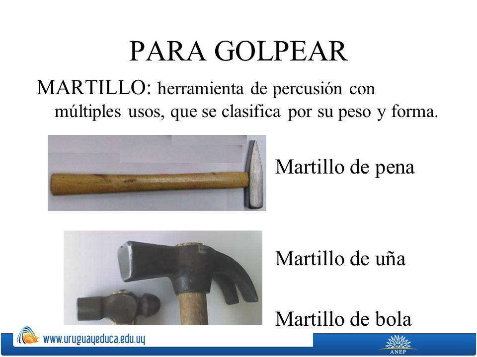 PARA GOLPEAR MARTILLO: herramienta de percusión con múltiples usos, que se clasifica por su peso y forma.