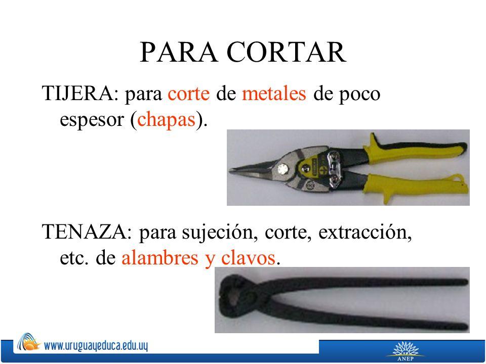 PARA CORTAR TIJERA: para corte de metales de poco espesor (chapas).