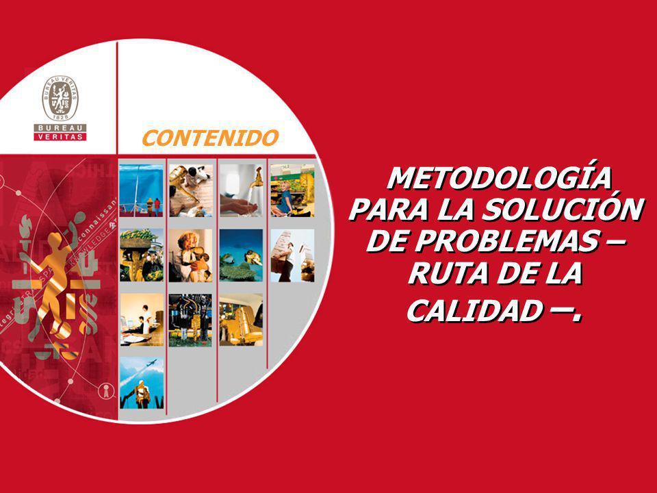 METODOLOGÍA PARA LA SOLUCIÓN DE PROBLEMAS – RUTA DE LA CALIDAD –.