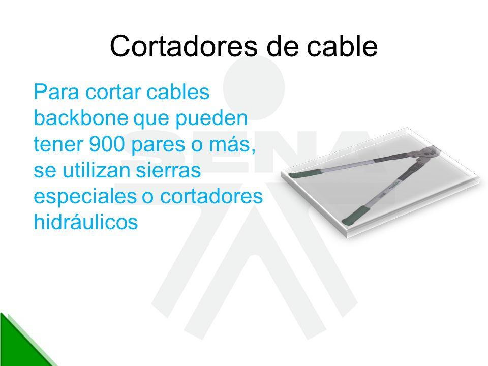Cortadores de cable Para cortar cables backbone que pueden tener 900 pares o más, se utilizan sierras especiales o cortadores hidráulicos.