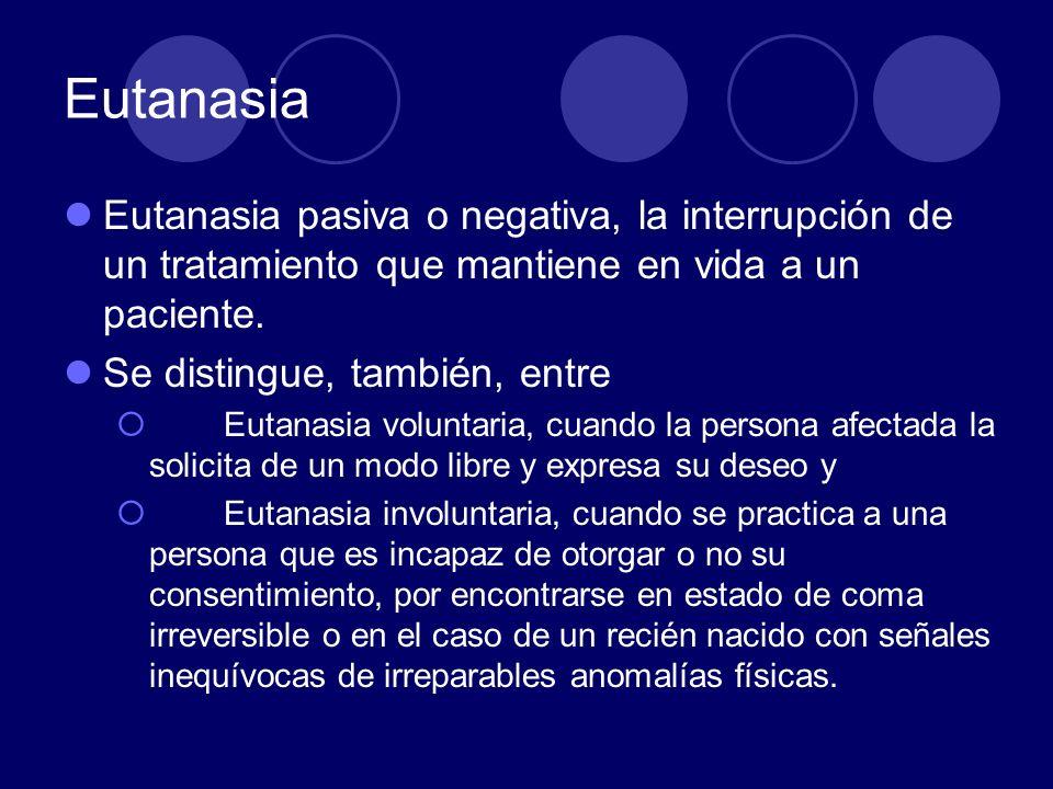 Eutanasia Eutanasia pasiva o negativa, la interrupción de un tratamiento que mantiene en vida a un paciente.