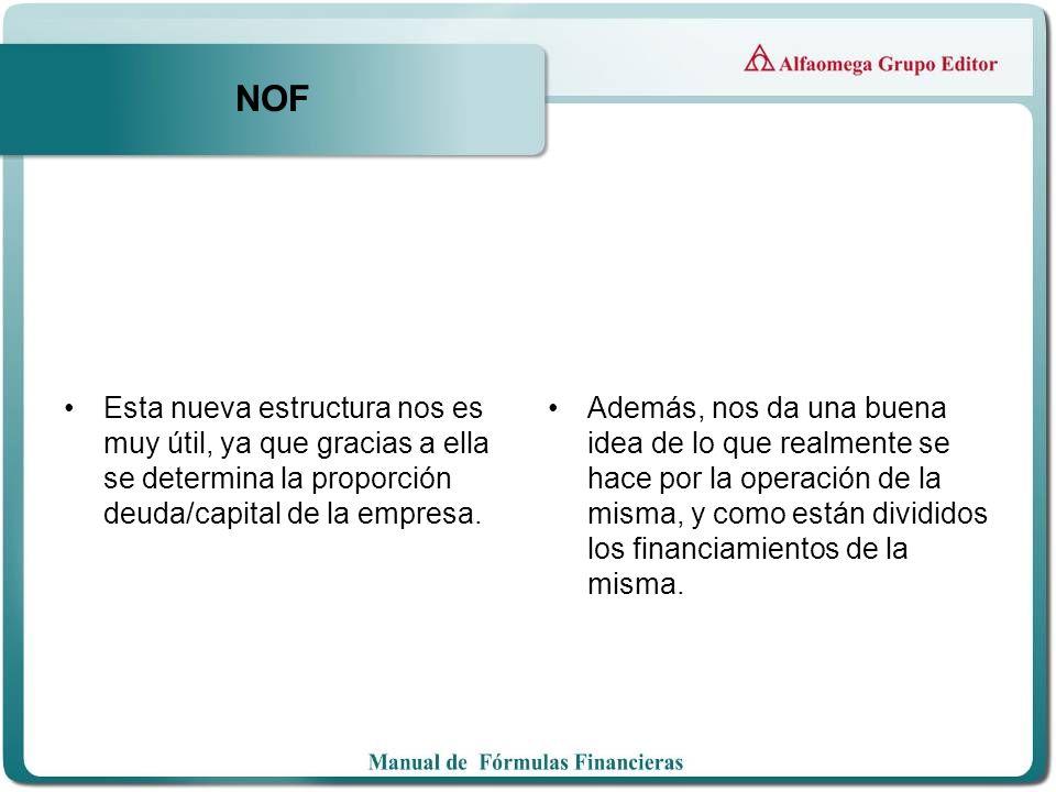 NOF Esta nueva estructura nos es muy útil, ya que gracias a ella se determina la proporción deuda/capital de la empresa.