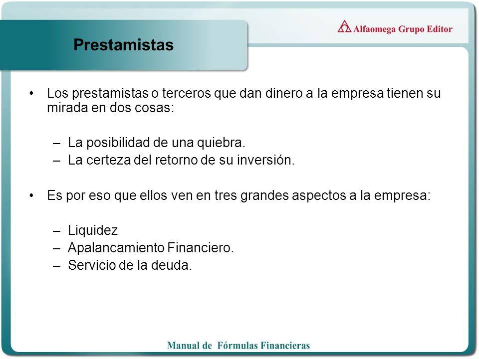 Prestamistas Los prestamistas o terceros que dan dinero a la empresa tienen su mirada en dos cosas: