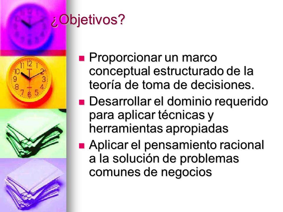 ¿Objetivos Proporcionar un marco conceptual estructurado de la teoría de toma de decisiones.