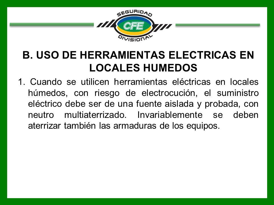 B. USO DE HERRAMIENTAS ELECTRICAS EN LOCALES HUMEDOS