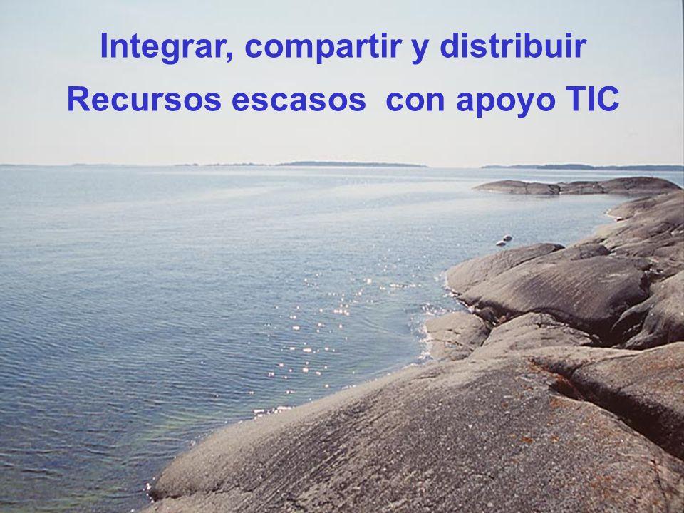 Integrar, compartir y distribuir Recursos escasos con apoyo TIC