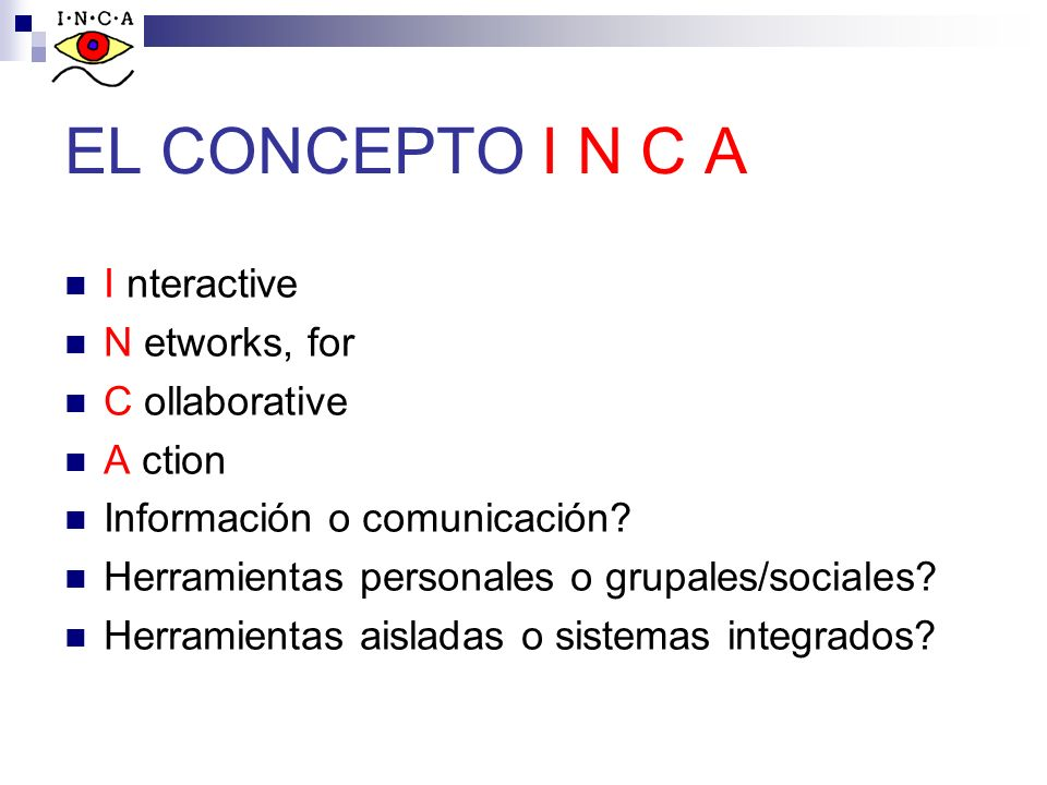 EL CONCEPTO I N C A I nteractive N etworks, for C ollaborative A ction