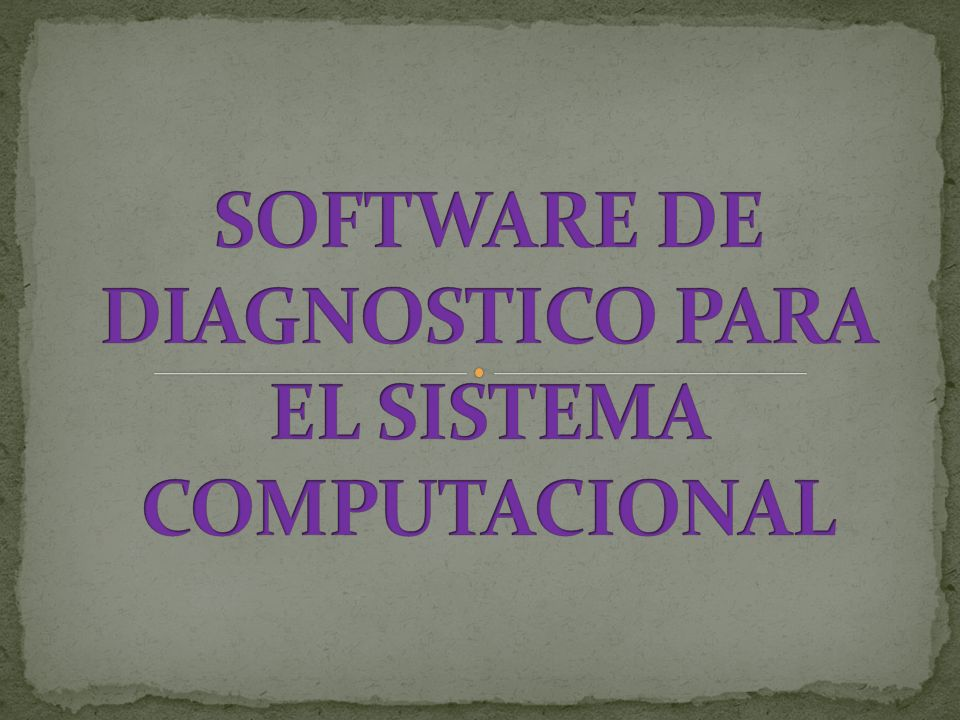 SOFTWARE DE DIAGNOSTICO PARA EL SISTEMA COMPUTACIONAL
