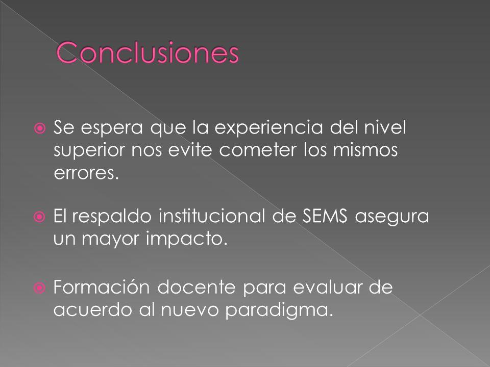 Conclusiones Se espera que la experiencia del nivel superior nos evite cometer los mismos errores.