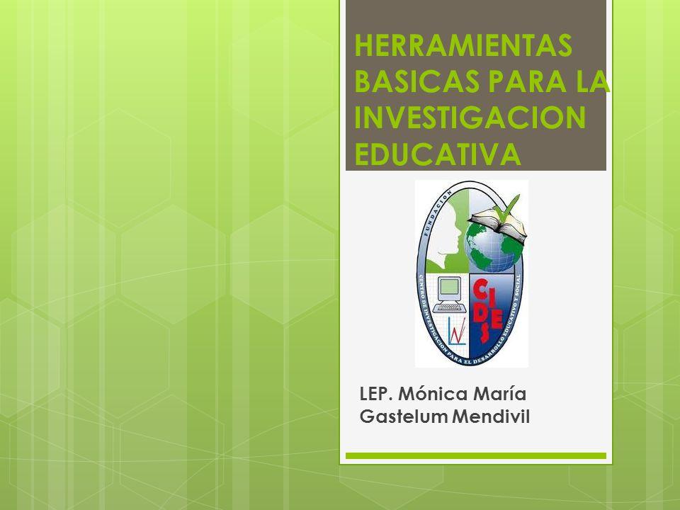 HERRAMIENTAS BASICAS PARA LA INVESTIGACION EDUCATIVA