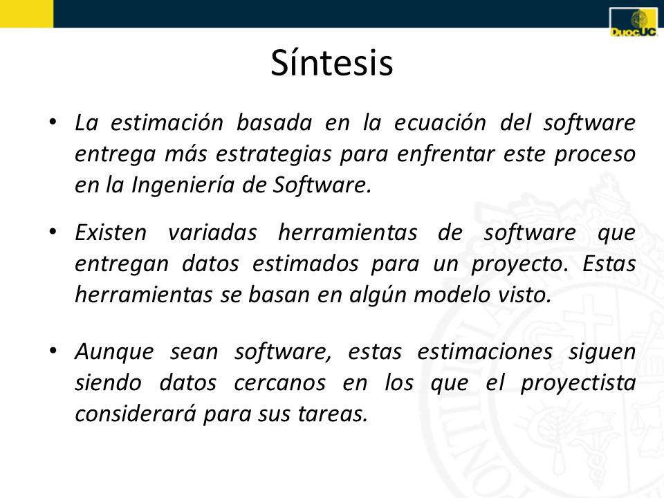 Síntesis La estimación basada en la ecuación del software entrega más estrategias para enfrentar este proceso en la Ingeniería de Software.
