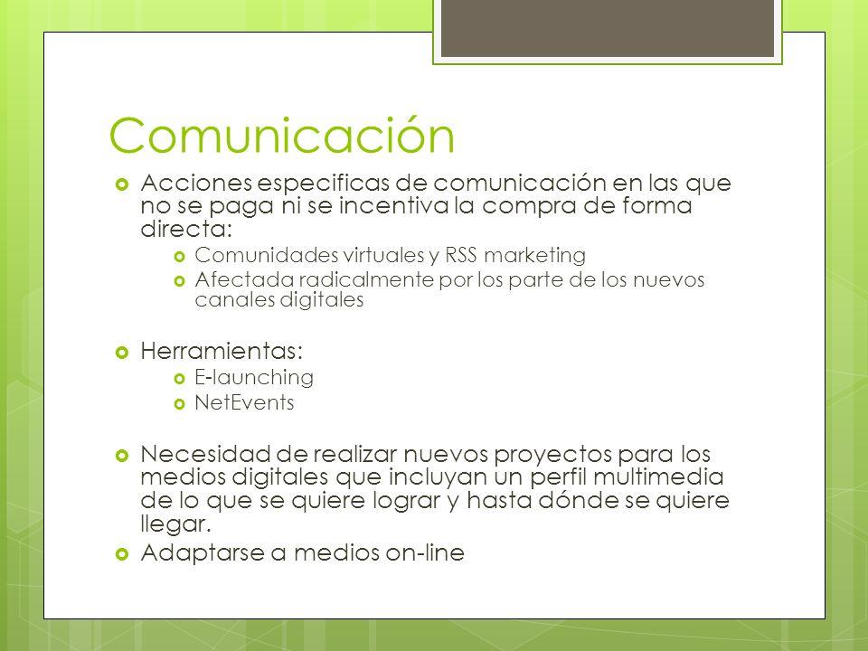 Comunicación Acciones especificas de comunicación en las que no se paga ni se incentiva la compra de forma directa: