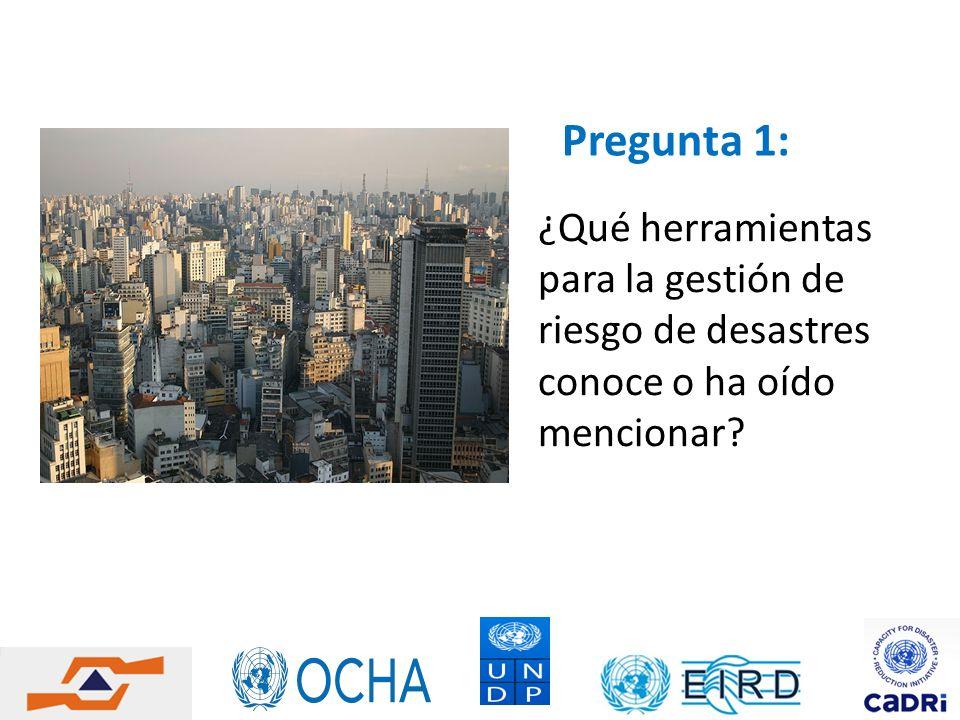 Pregunta 1: ¿Qué herramientas para la gestión de riesgo de desastres conoce o ha oído mencionar