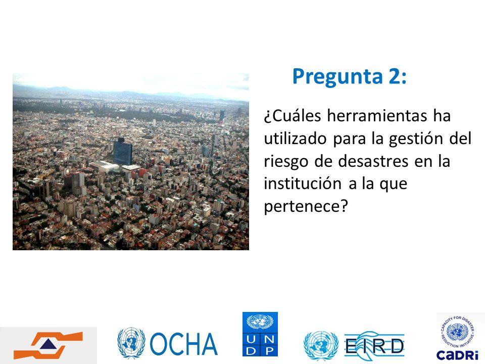 Pregunta 2: ¿Cuáles herramientas ha utilizado para la gestión del riesgo de desastres en la institución a la que pertenece