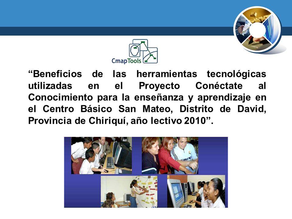 Beneficios de las herramientas tecnológicas utilizadas en el Proyecto Conéctate al Conocimiento para la enseñanza y aprendizaje en el Centro Básico San Mateo, Distrito de David, Provincia de Chiriquí, año lectivo 2010 .