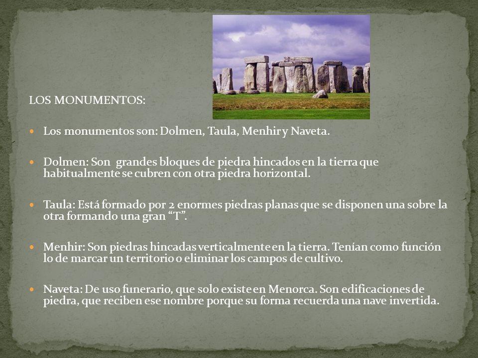 LOS MONUMENTOS: Los monumentos son: Dolmen, Taula, Menhir y Naveta.