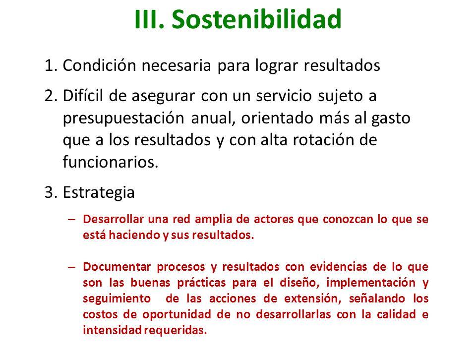 III. Sostenibilidad Condición necesaria para lograr resultados