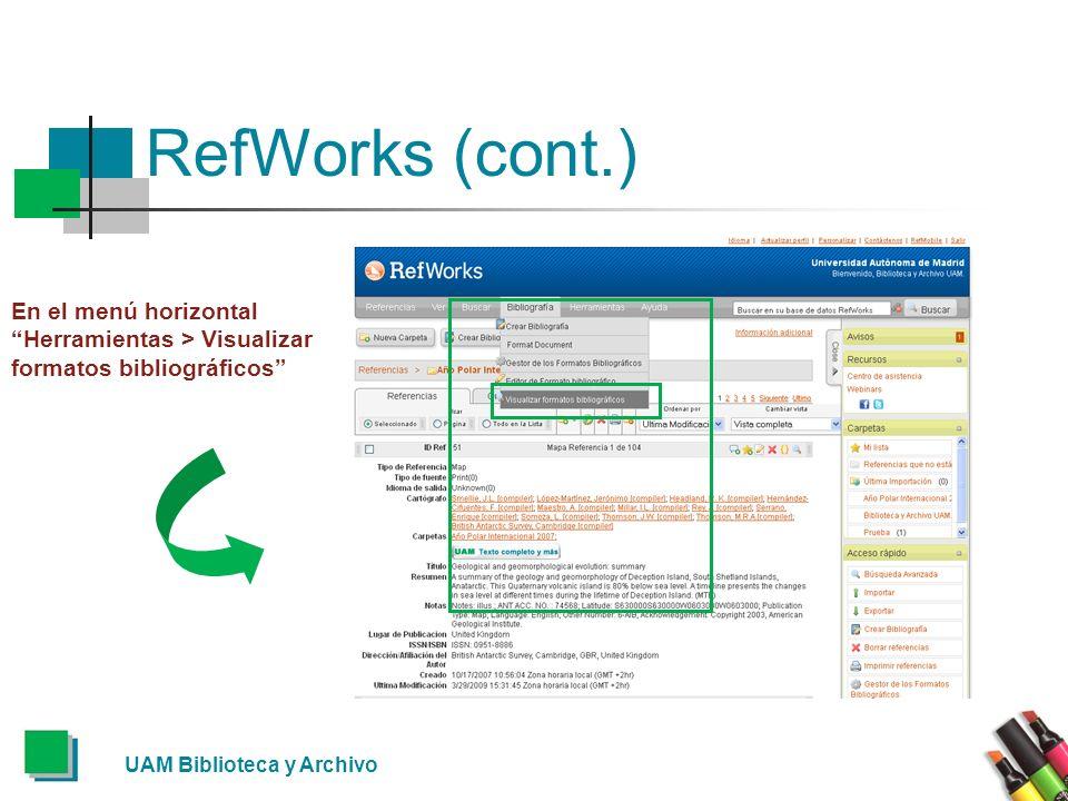 RefWorks (cont.) En el menú horizontal Herramientas > Visualizar formatos bibliográficos UAM Biblioteca y Archivo.
