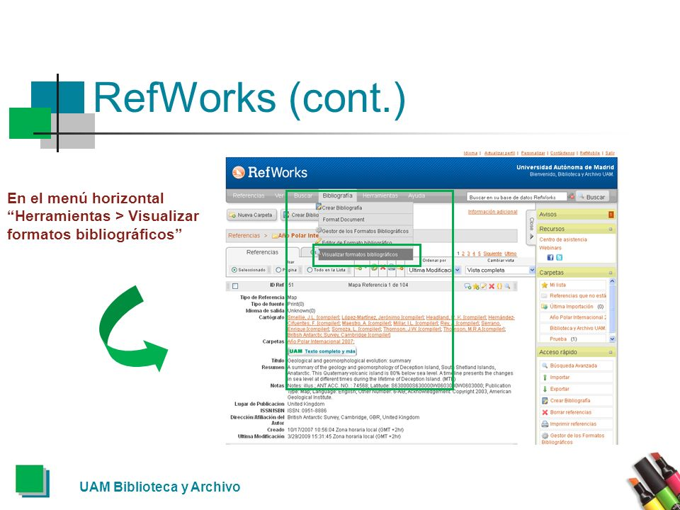 RefWorks (cont.)En el menú horizontal Herramientas > Visualizar formatos bibliográficos UAM Biblioteca y Archivo.