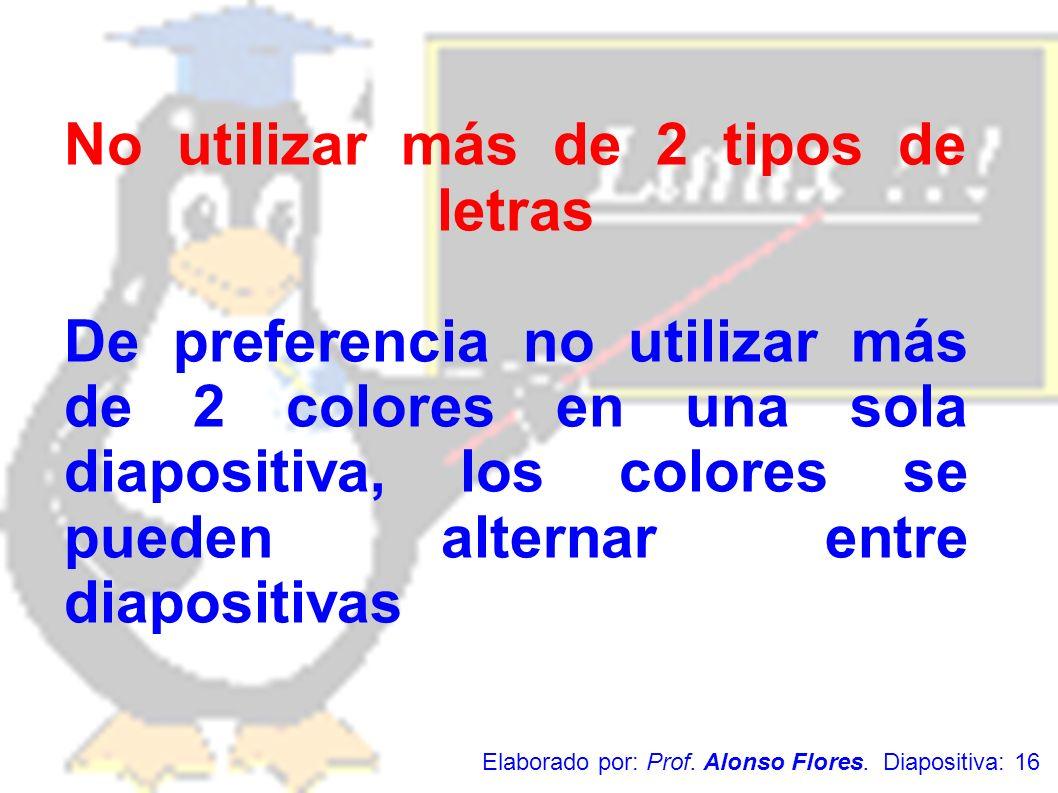 No utilizar más de 2 tipos de letras De preferencia no utilizar más de 2 colores en una sola diapositiva, los colores se pueden alternar entre diapositivas