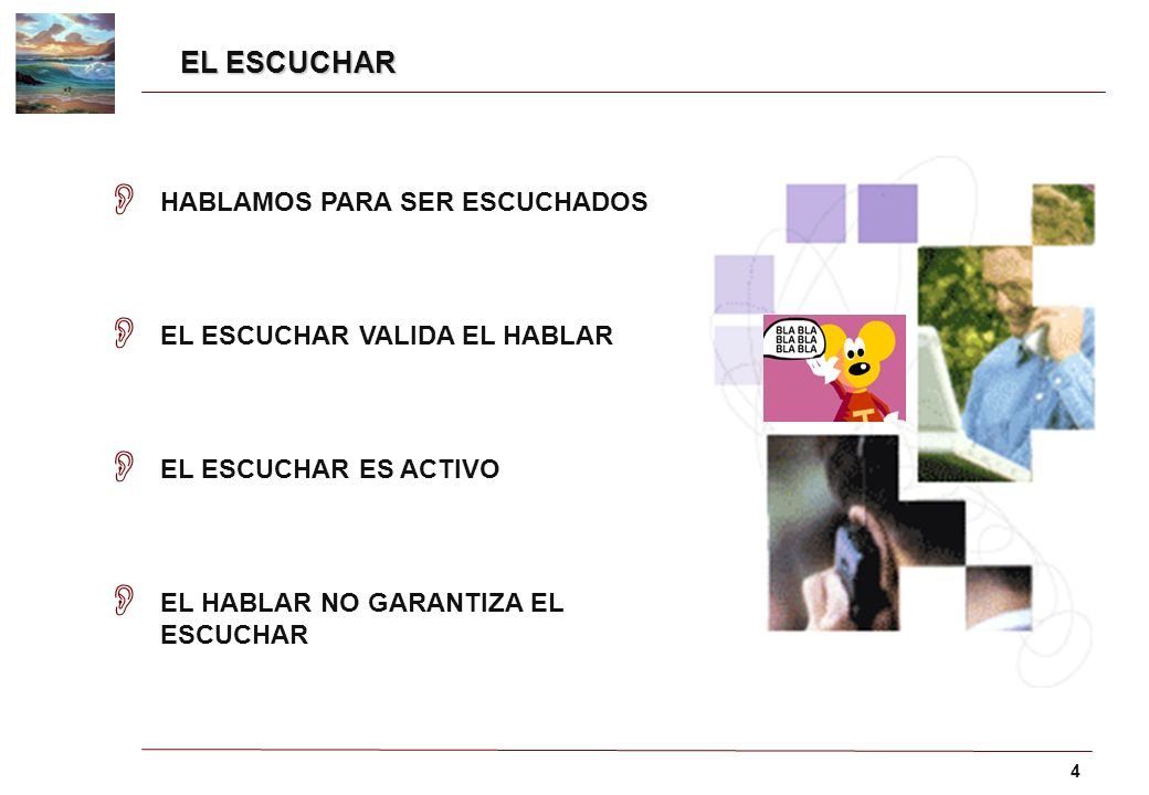 EL ESCUCHAR HABLAMOS PARA SER ESCUCHADOS EL ESCUCHAR VALIDA EL HABLAR