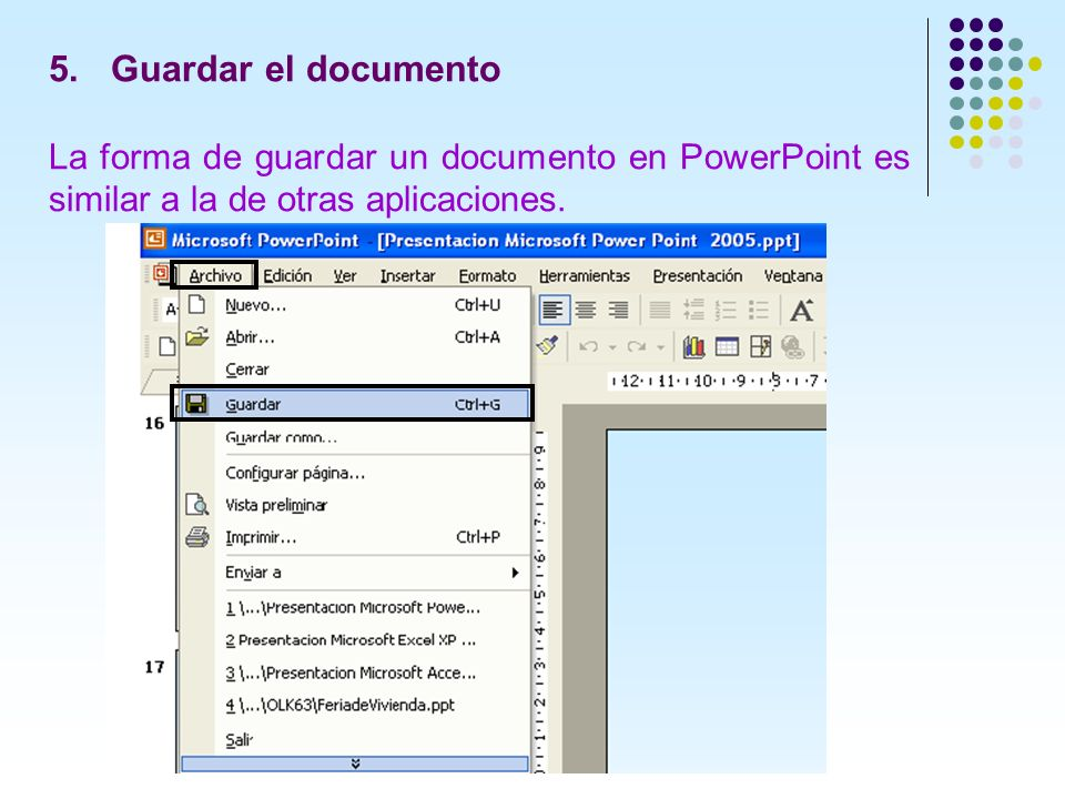 Guardar el documento La forma de guardar un documento en PowerPoint es similar a la de otras aplicaciones.