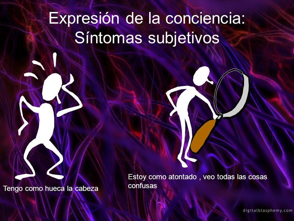 Expresión de la conciencia: Síntomas subjetivos