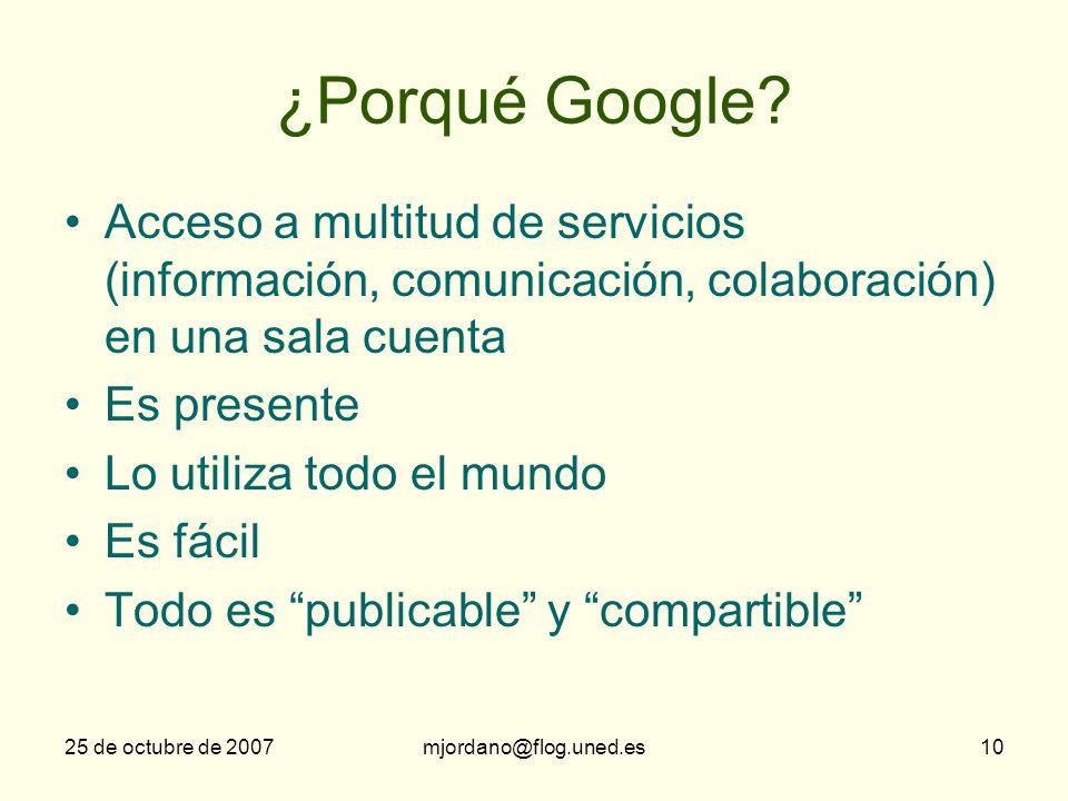 ¿Porqué Google Acceso a multitud de servicios (información, comunicación, colaboración) en una sala cuenta.