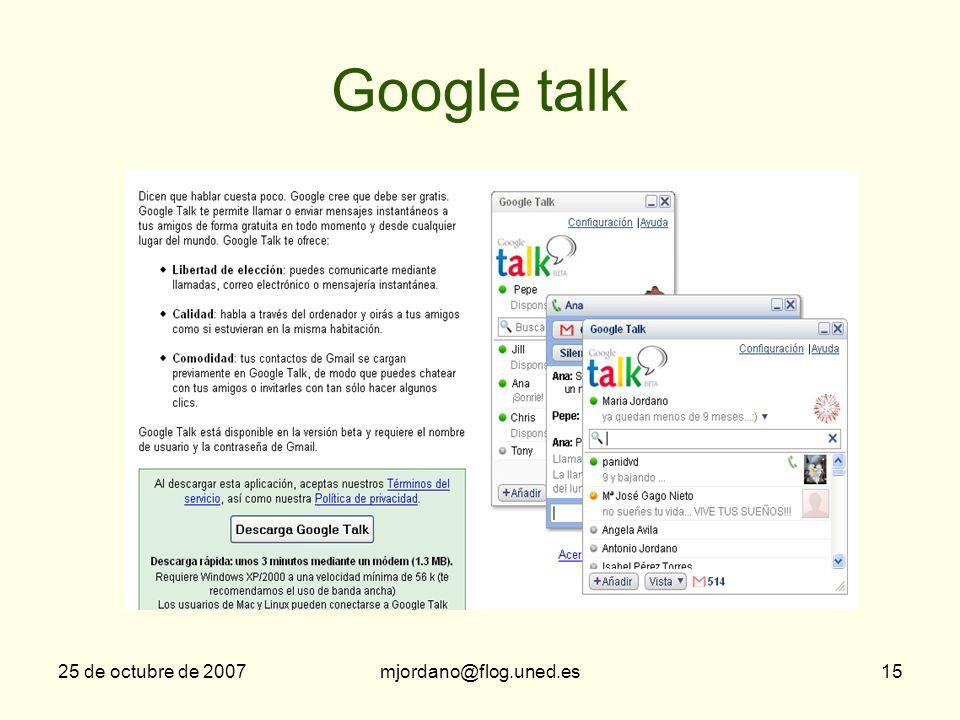 Google talk 25 de octubre de 2007 mjordano@flog.uned.es