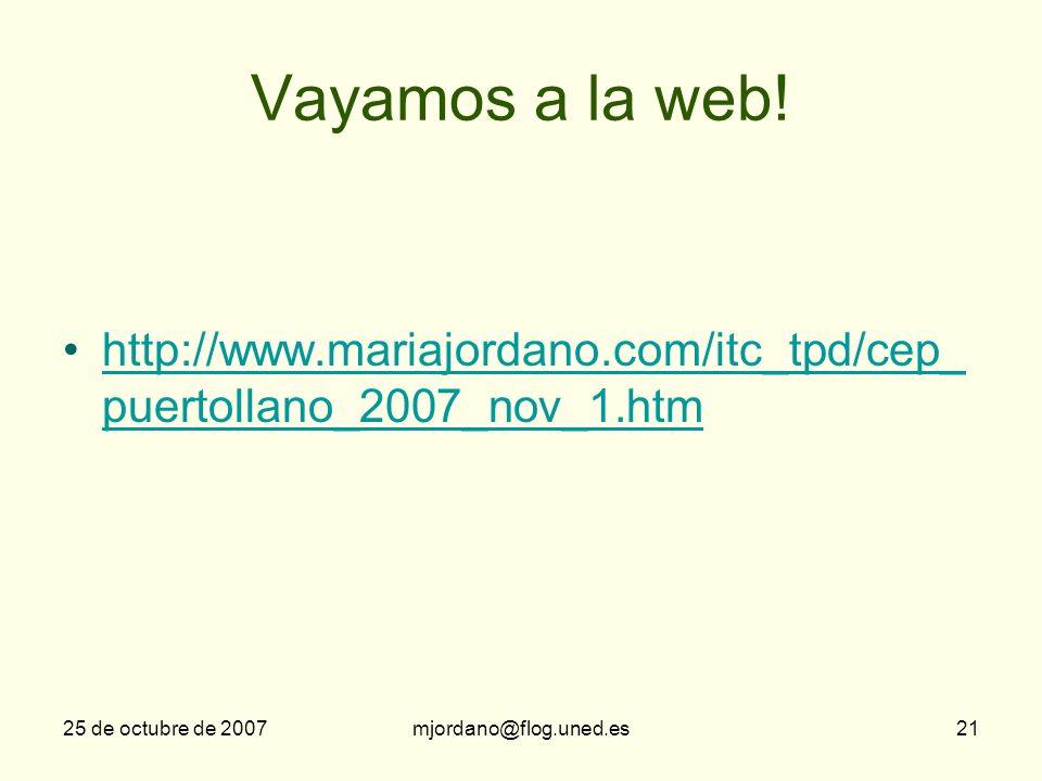 Vayamos a la web! http://www.mariajordano.com/itc_tpd/cep_puertollano_2007_nov_1.htm. 25 de octubre de 2007.