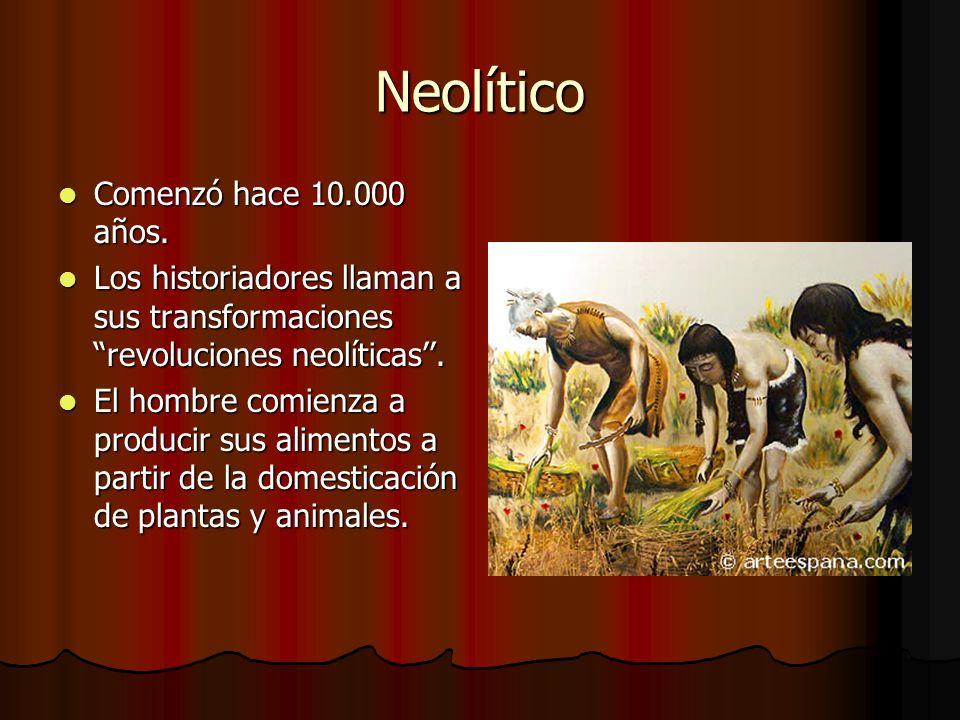 Neolítico Comenzó hace 10.000 años.