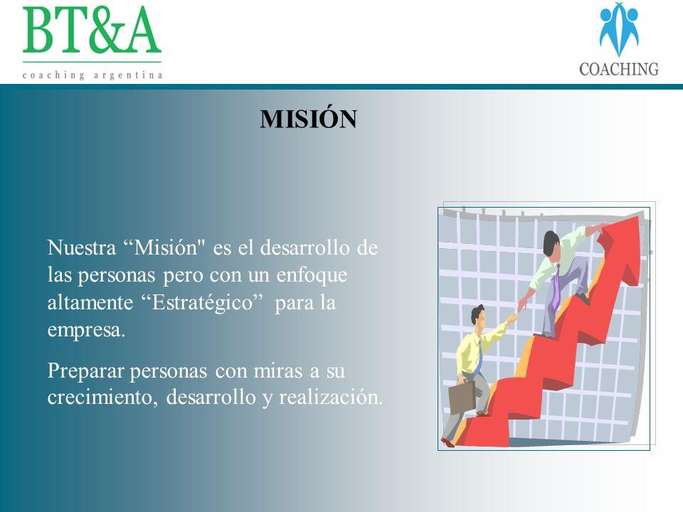 MISIÓNNuestra Misión es el desarrollo de las personas pero con un enfoque altamente Estratégico para la empresa.