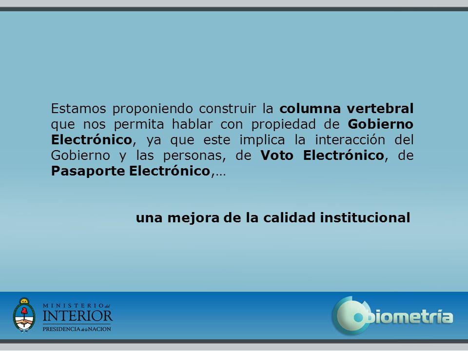 Estamos proponiendo construir la columna vertebral que nos permita hablar con propiedad de Gobierno Electrónico, ya que este implica la interacción del Gobierno y las personas, de Voto Electrónico, de Pasaporte Electrónico,…