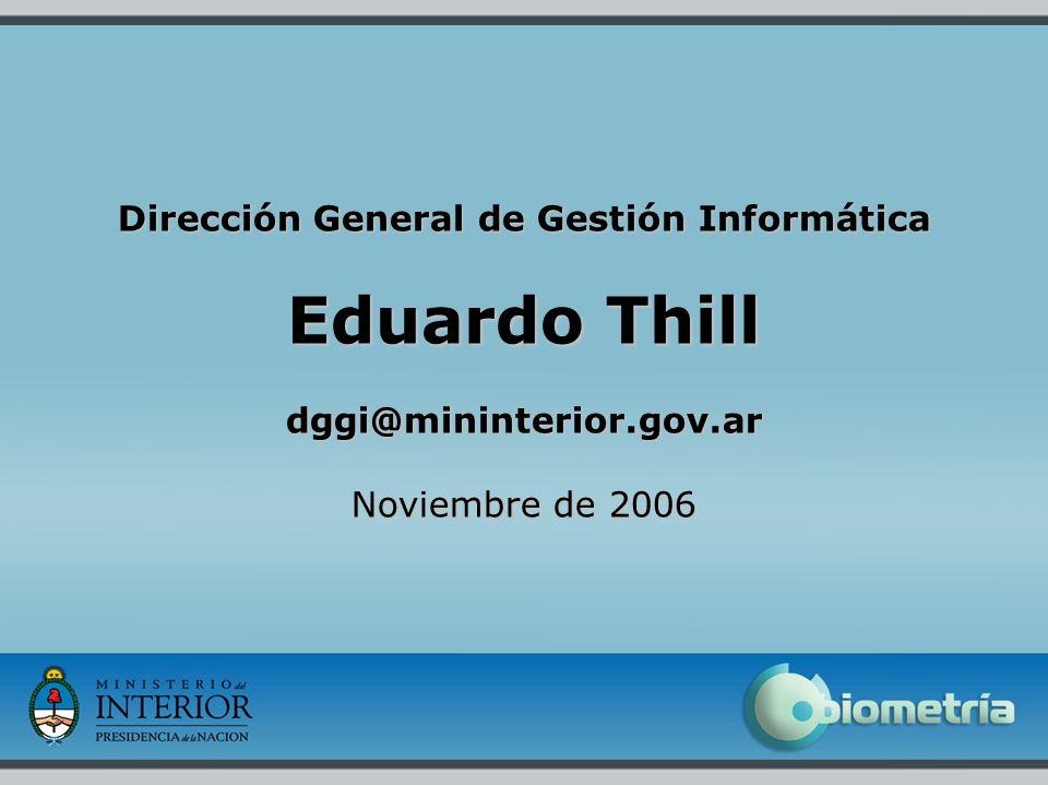 Dirección General de Gestión Informática Eduardo Thill dggi@mininterior.gov.ar Noviembre de 2006