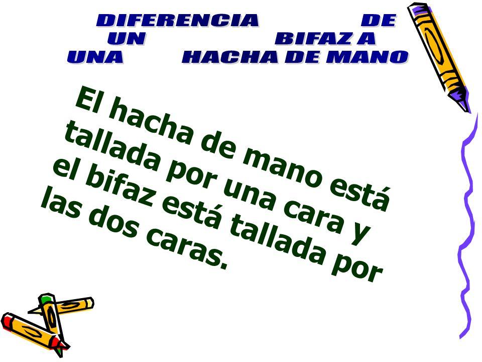 DIFERENCIA DE UN BIFAZ A. UNA HACHA DE MANO.