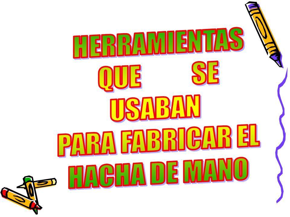 HERRAMIENTAS QUE SE USABAN PARA FABRICAR EL HACHA DE MANO