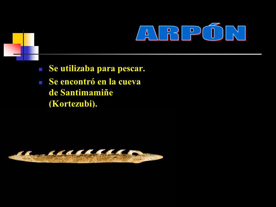 ARPÓN Se utilizaba para pescar.