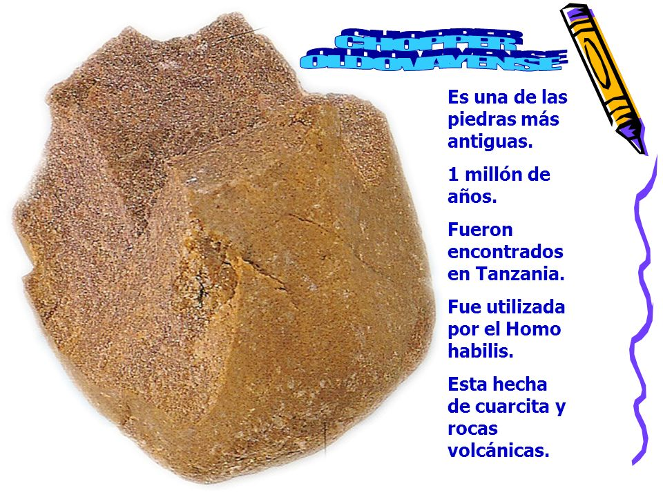 CHOPPER OLDOVAYENSE Es una de las piedras más antiguas.
