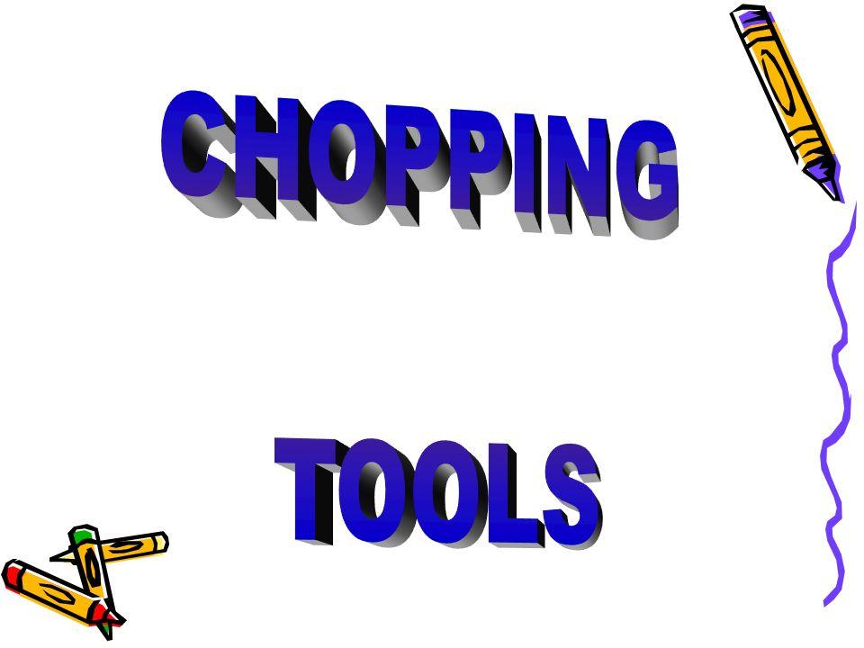 CHOPPING TOOLS
