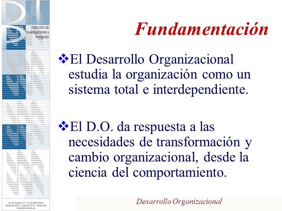 Fundamentación El Desarrollo Organizacional estudia la organización como un sistema total e interdependiente.