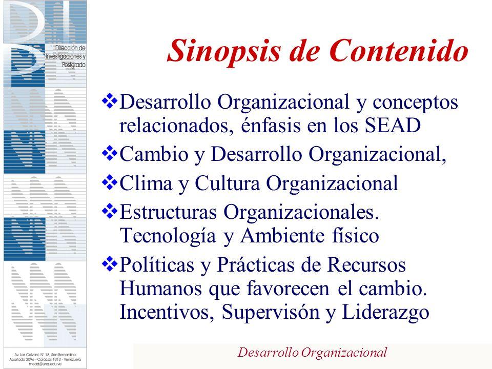 Sinopsis de Contenido Desarrollo Organizacional y conceptos relacionados, énfasis en los SEAD. Cambio y Desarrollo Organizacional,