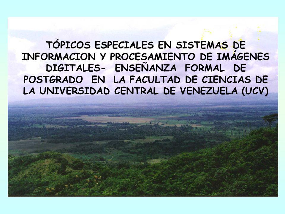 TÓPICOS ESPECIALES EN SISTEMAS DE INFORMACION Y PROCESAMIENTO DE IMÁGENES DIGITALES- ENSEÑANZA FORMAL DE POSTGRADO EN LA FACULTAD DE CIENCIAS DE LA UNIVERSIDAD CENTRAL DE VENEZUELA (UCV)